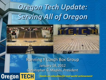 Running Y Lunch Box Group January 18, 2012 Christopher G. Maples, President Hands-on education for real-world achievement 1 Oregon Tech Update: Serving.