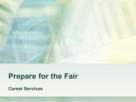 Prepare for the Fair Career Services. Overview What is a Career Fair What to Bring to the Career Fair Researching Employers Navigating the Career Fair.