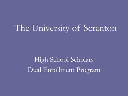 High School Scholars Dual Enrollment Program The University of Scranton.