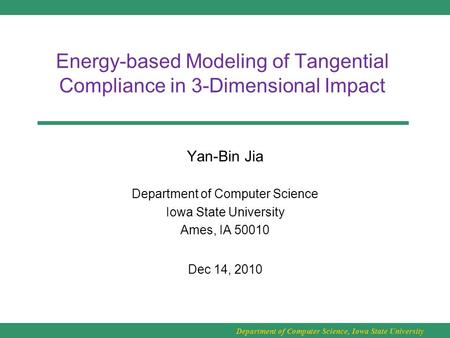 Department of Computer Science, Iowa State University Energy-based Modeling of Tangential Compliance in 3-Dimensional Impact Yan-Bin Jia Department of.