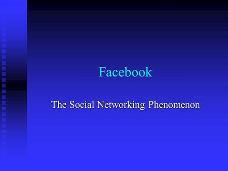 "Facebook The <strong>Social</strong> Networking Phenomenon. Facebook According to www.facebook.com: www.facebook.com ""Facebooks mission is to give people the power to."
