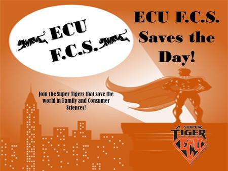 ECUF.C.S. ECU F.C.S. Saves the Day! Join the Super Tigers that save the world in Family and Consumer Sciences!