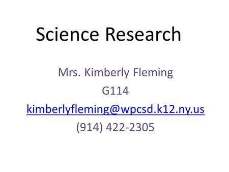 Science Research Mrs. Kimberly Fleming G114 (914) 422-2305.