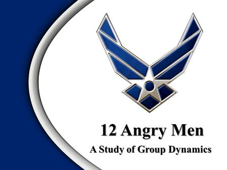 A Study of Group Dynamics 12 Angry Men. Rules of Engagement Watch for: Insults & outbursts Heated discussions Formation of alliances Frequent re-evaluations.