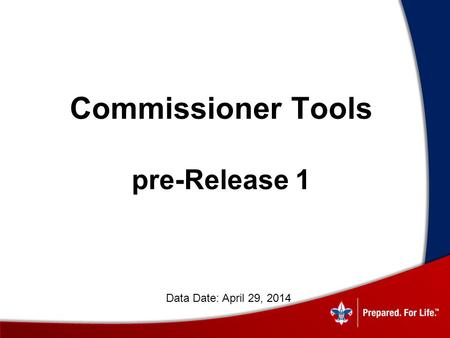 Commissioner Tools pre-Release 1 Data Date: April 29, 2014.