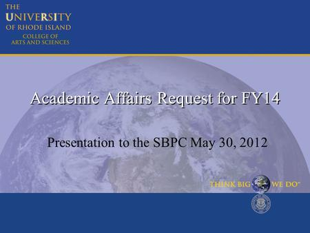 Academic Affairs Request for FY14 Presentation to the SBPC May 30, 2012.