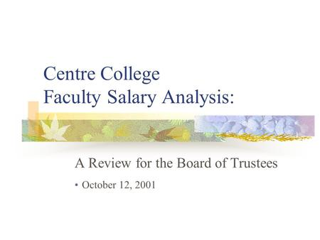 Centre College Faculty Salary Analysis: A Review for the Board of Trustees October 12, 2001.