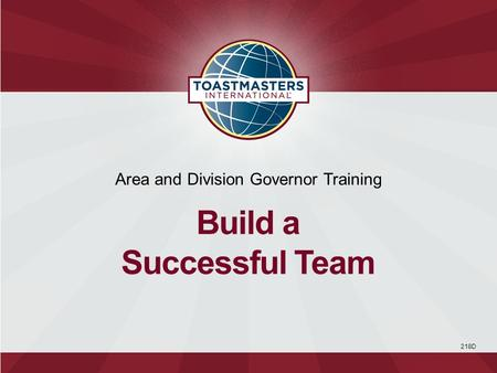 218D Area and Division Governor Training Build a Successful Team.