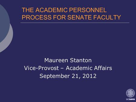 THE ACADEMIC PERSONNEL PROCESS FOR SENATE FACULTY Maureen Stanton Vice-Provost – Academic Affairs September 21, 2012.