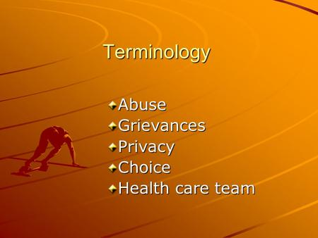 Terminology Abuse Grievances Privacy Choice Health care team.