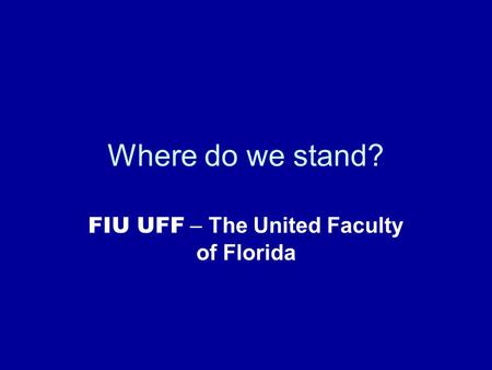 Where do we stand? FIU UFF – The United Faculty of Florida.