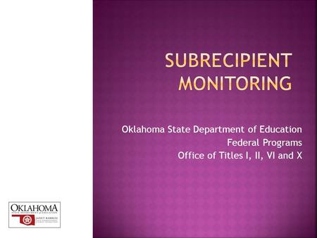 Oklahoma State Department of Education Federal Programs Office of Titles I, II, VI and X.