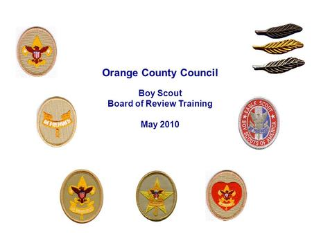 Orange County Council Boy Scout Board of Review Training May 2010.