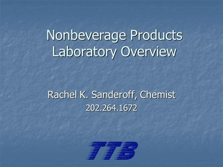Nonbeverage Products Laboratory Overview Rachel K. Sanderoff, Chemist 202.264.1672.