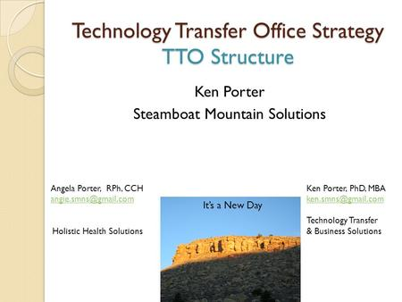 Technology Transfer Office Strategy TTO Structure Ken Porter Steamboat Mountain Solutions Angela Porter, RPh, CCH Holistic Health.