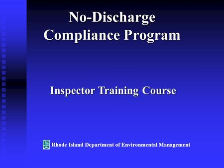 No-Discharge Compliance Program Inspector Training Course Rhode Island Department of Environmental Management.