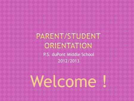 P.S. duPont Middle School 2012/2013 Welcome !.  Brian McGuire- Dean of Students (Gr 6)  Brent Thorpe – Asst. Principal (Gr 7)  Lynn Scanlan – Asst.