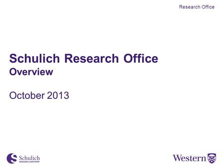 Schulich Research Office Overview October 2013 Research Office.