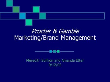 Procter & Gamble Marketing/Brand Management Meredith Suffron and Amanda Etter 9/12/02.