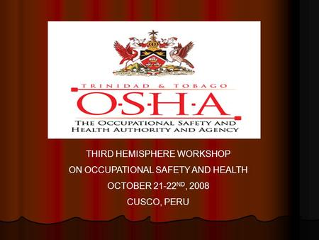 THIRD HEMISPHERE WORKSHOP ON OCCUPATIONAL SAFETY AND HEALTH OCTOBER 21-22 ND, 2008 CUSCO, PERU.