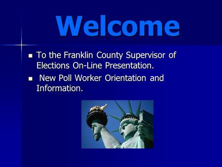 Welcome To the Franklin County Supervisor of Elections On-Line Presentation. To the Franklin County Supervisor of Elections On-Line Presentation. New Poll.