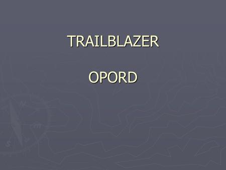 TRAILBLAZER OPORD.