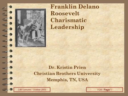 CBU Lectures / October 2003 FDR / Page 1 Franklin Delano Roosevelt Charismatic Leadership Dr. Kristin Prien Christian Brothers University Memphis, TN,