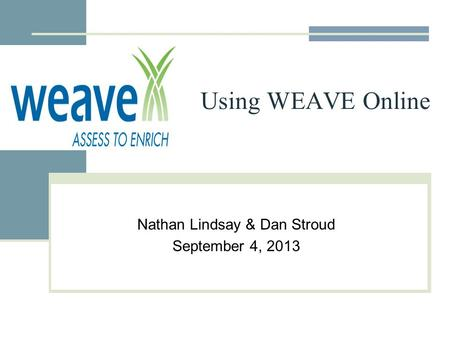 Using WEAVE Online Nathan Lindsay & Dan Stroud September 4, 2013.