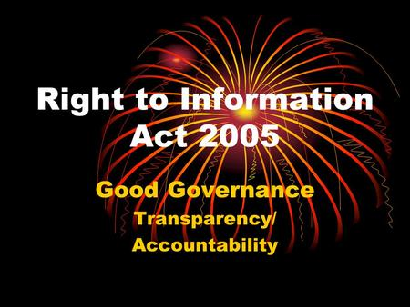 Right to Information Act 2005 Good Governance Transparency/ Accountability.