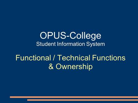 OPUS-College Student Information System Functional / Technical Functions & Ownership.