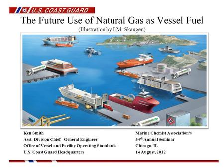 The Future Use of Natural Gas as Vessel Fuel (Illustration by I.M. Skaugen) Ken SmithMarine Chemist Association's Asst. Division Chief - General Engineer54.