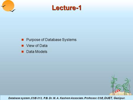 ©Silberschatz, Korth and Sudarshan4.1Database System Concepts Lecture-1 Database system,CSE-313, P.B. Dr. M. A. Kashem Associate. Professor. CSE, DUET,