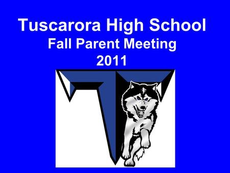 Tuscarora High School Fall Parent Meeting 2011. Agenda Pamela Paul-Jacobs – Principal –Welcome and general remarks Bruce Anderson– HABC President Derek.