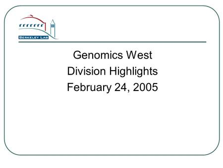 Genomics West Division Highlights February 24, 2005.