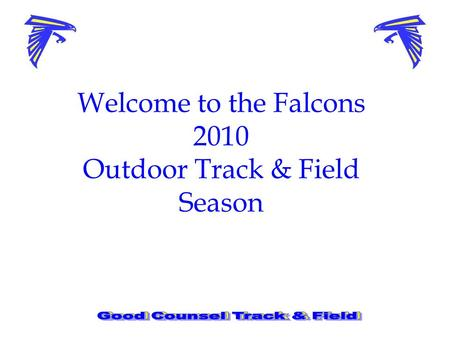 Welcome to the Falcons 2010 Outdoor Track & Field Season.