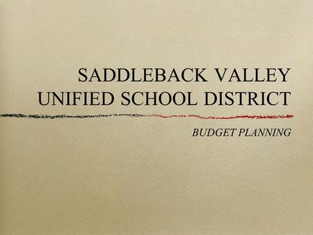 SADDLEBACK VALLEY UNIFIED SCHOOL DISTRICT BUDGET PLANNING.