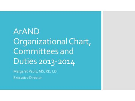 ArAND Organizational Chart, Committees and Duties 2013-2014 Margaret Pauly, MS, RD, LD Executive Director.