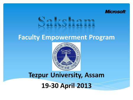 Tezpur University, Assam 19-30 April 2013 Faculty Empowerment Program.