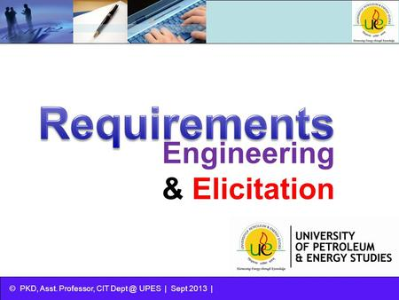 © PKD, Asst. Professor, CIT UPES | Sept 2013 | Engineering & Elicitation.