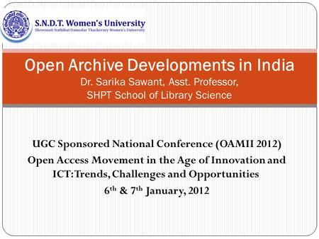 UGC Sponsored National Conference (OAMII 2012) Open Access Movement in the Age of Innovation and ICT: Trends, Challenges and Opportunities 6 th & 7 th.