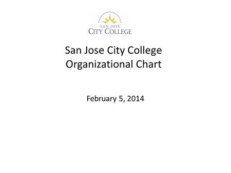 San Jose City College Organizational Chart February 5, 2014.