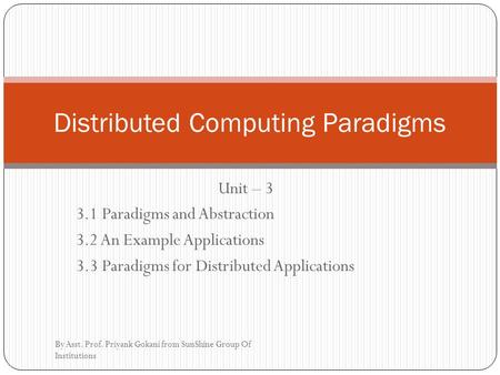 Unit – 3 3.1 Paradigms and Abstraction 3.2 An Example Applications 3.3 Paradigms for Distributed Applications Distributed Computing Paradigms By Asst.