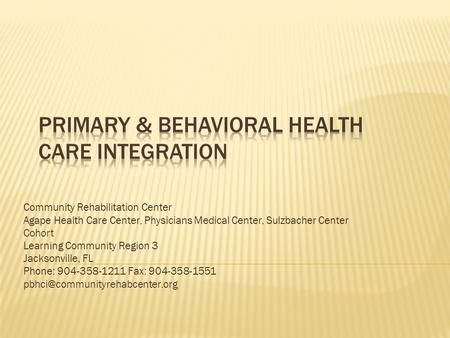 Community Rehabilitation Center Agape Health Care Center, Physicians Medical Center, Sulzbacher Center Cohort Learning Community Region 3 Jacksonville,