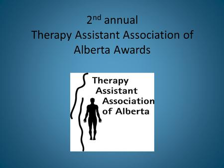 2 nd annual Therapy Assistant Association of Alberta Awards.