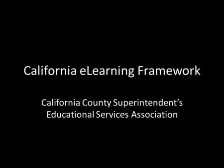 California eLearning Framework California County Superintendent's Educational Services Association.