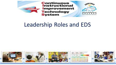 Leadership Roles and EDS. Agenda  Welcome and Introductions  Topic Information 1.Leadership and Leader Evaluator roles in EDS 2.Notifications 3.Q &