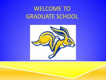WELCOME TO GRADUATE SCHOOL. Graduate School Staff Dean of the Graduate School- K Doerner Student Services Coordinator- M Ochsner Graduate Admissions/Recruiter-