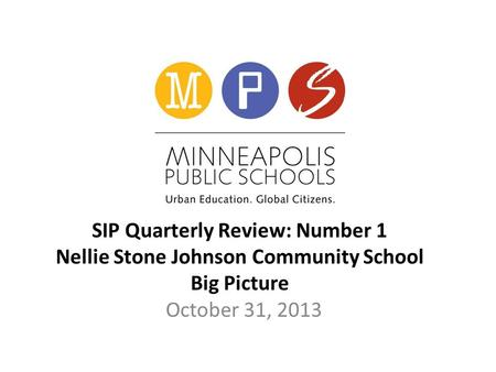 SIP Quarterly Review: Number 1 Nellie Stone Johnson Community School Big Picture October 31, 2013.
