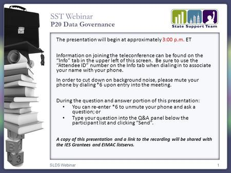 "SST Webinar SLDS Webinar1 The presentation will begin at approximately 3:00 p.m. ET Information on joining the teleconference can be found on the ""Info"""