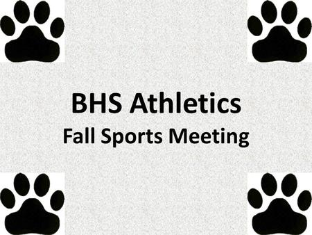BHS Athletics Fall Sports Meeting. Tonight's Agenda Part I: Cafeteria Presentation Part II: Breakout Sessions with Coaches.